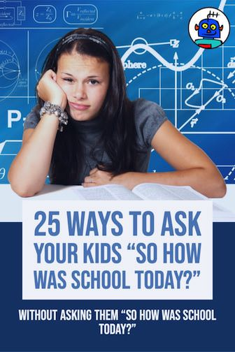 25 Ways To Ask Your Kids So how was school today