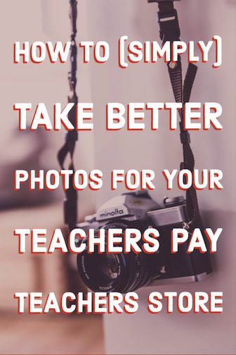 How to take better photos for Teachers Pay Teachers Store